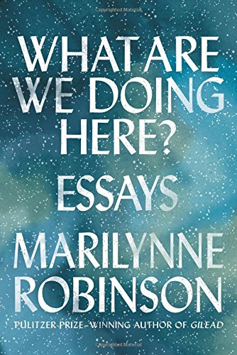 What are we doing here Marilynne Robinson