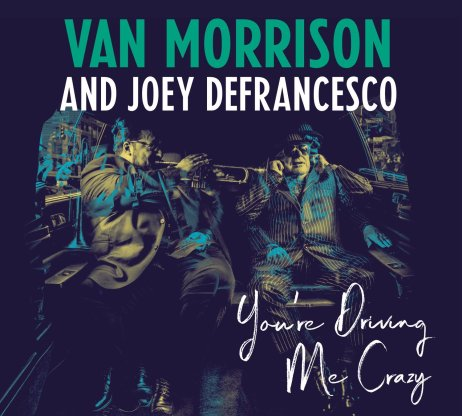 You_re Driving Me Crazy by Van Morrison and Joey DeFrancesco