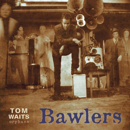 Bawlers by Tom Waite