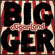 Bigger by Sugarland
