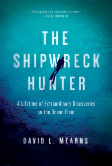 The Shipwreck Hunter A Lifetime of Extraordinary Discoveries by David Mearns