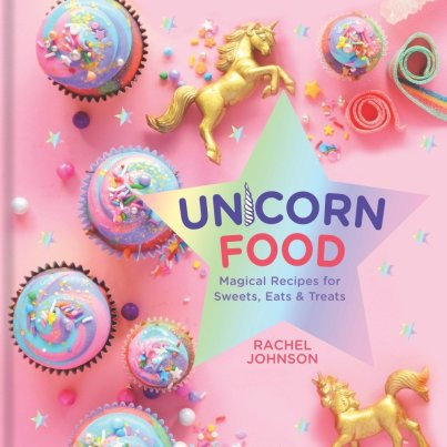 Unicorn Food by Rachel Johnson