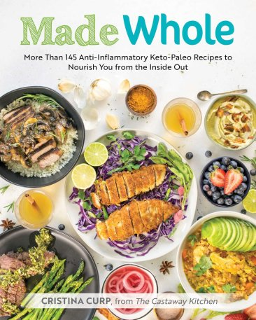 Made Whole More Than 145 Anti-lnflammatory Keto-Paleo Recipes to Nourish You from the Inside Outby Christine Curp