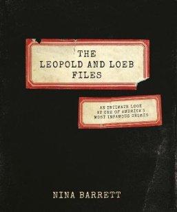 The Leopold and Loeb Files by Nina Barrett
