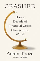 Crashed How a Decade of Financial Crisis Changed the World by Adam Tooze